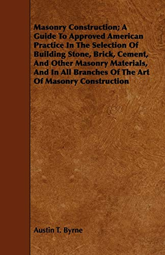 9781443748957: Masonry Construction; A Guide To Approved American Practice In The Selection Of Building Stone, Brick, Cement, And Other Masonry Materials, And In All Branches Of The Art Of Masonry Construction