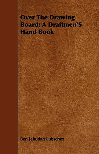 Over the Drawing Board A Draftmens Hand Book: Ben Jehudah Lubschez