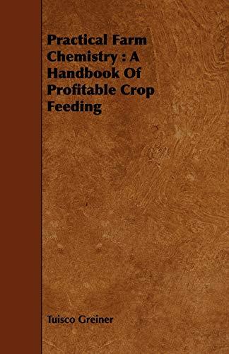 Practical Farm Chemistry: A Handbook Of Profitable: Tuisco Greiner