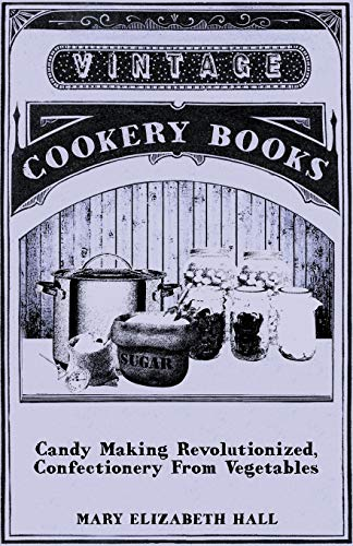 9781443753647: Candy Making Revolutionized, Confectionery from Vegetables
