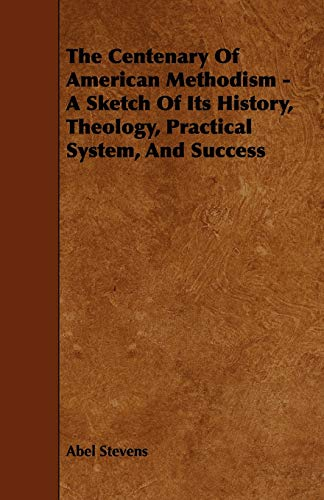 9781443754033: The Centenary Of American Methodism - A Sketch Of Its History, Theology, Practical System, And Success
