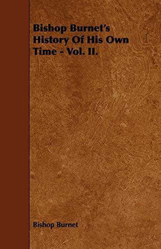 Bishop Burnets History Of His Own Time - Vol. II.: Bishop Burnet