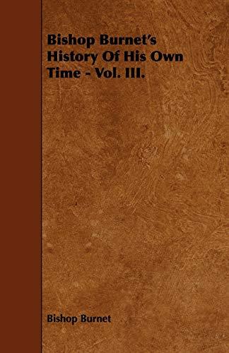Bishop Burnet's History Of His Own Time - Vol. III.: Bishop Burnet