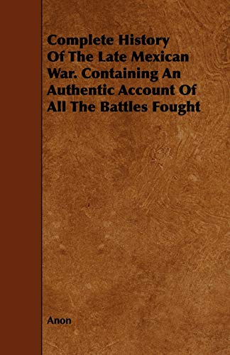 9781443757201: Complete History Of The Late Mexican War. Containing An Authentic Account Of All The Battles Fought