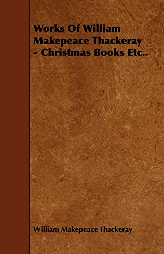 Works Of William Makepeace Thackeray - Christmas: William Makepeace Thackeray