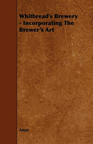 9781443759250: Whitbread's Brewery - Incorporating The Brewer's Art