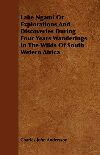 9781443761246: Lake Ngami Or Explorations And Discoveries During Four Years Wanderings In The Wilds Of South Wetern Africa