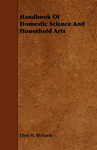 Handbook Of Domestic Science And Household Arts: Ellen H. Richards