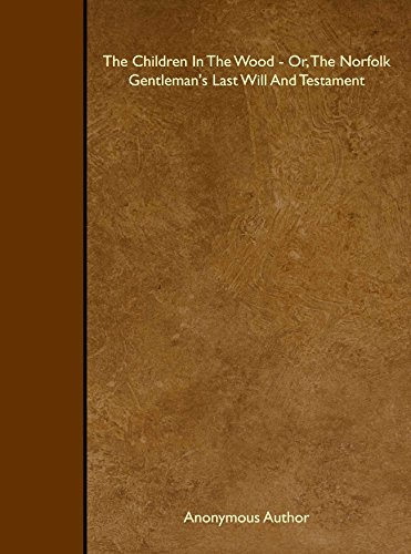 9781443763752: The Children In The Wood - Or, The Norfolk Gentleman's Last Will And Testament