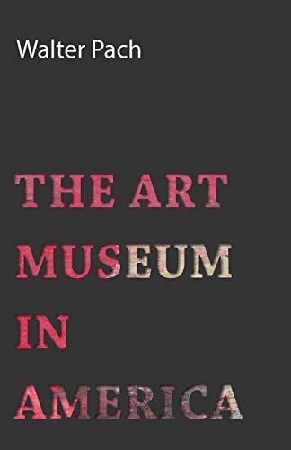 The Art Museum in America: Pach, Walter