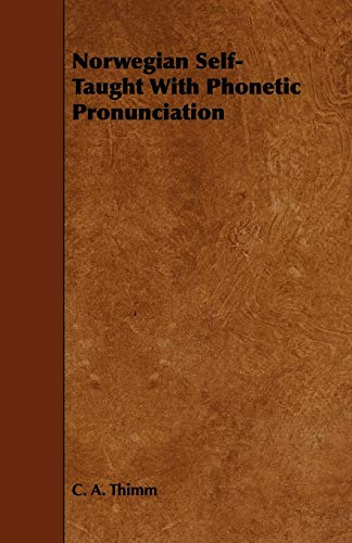 Norwegian Self- Taught With Phonetic Pronunciation: C. A. Thimm