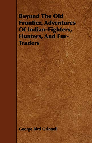 9781443768351: Beyond the Old Frontier, Adventures of Indian-Fighters, Hunters, and Fur-Traders