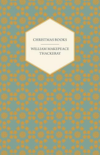 Christmas Books - Works Of William Makepeace: William Makepeace Thackeray