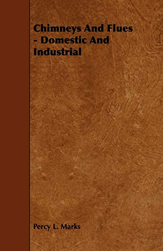 Chimneys And Flues - Domestic And Industrial: Percy L. Marks