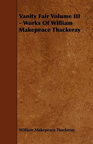 Vanity Fair Volume III - Works Of: William Makepeace Thackeray