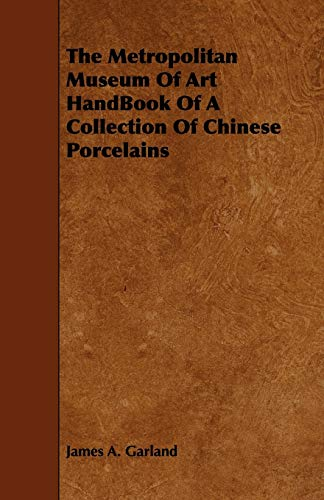 The Metropolitan Museum Of Art HandBook Of A Collection Of Chinese Porcelains: James A. Garland