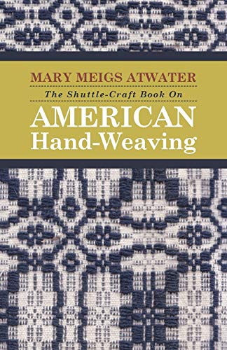 The Shuttle-Craft Book On American Hand-Weaving (Paperback): Mary Meigs Atwater