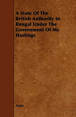 A State of the British Authority in Bengal Under the Government of Mr. Hastings