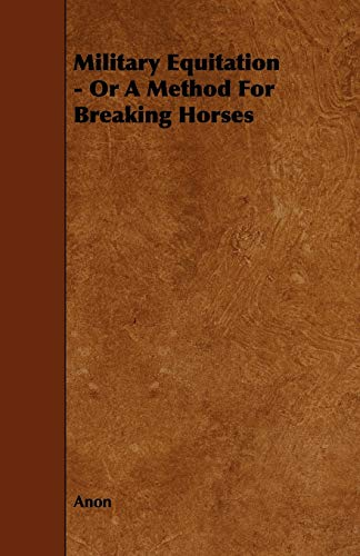 Military Equitation - Or A Method For Breaking Horses