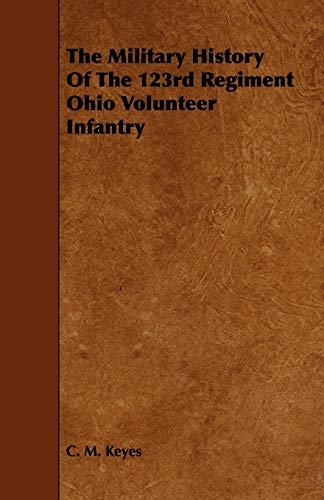 The Military History Of The 123rd Regiment Ohio Volunteer Infantry: C. M. Keyes
