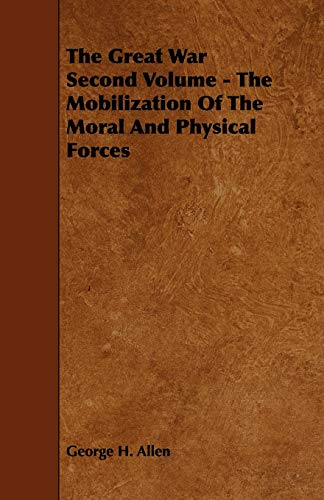 The Great War Second Volume - The Mobilization Of The Moral And Physical Forces: George H. Allen