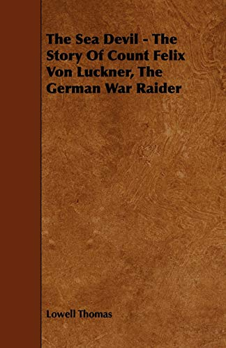 9781443781602: The Sea Devil - The Story Of Count Felix Von Luckner, The German War Raider