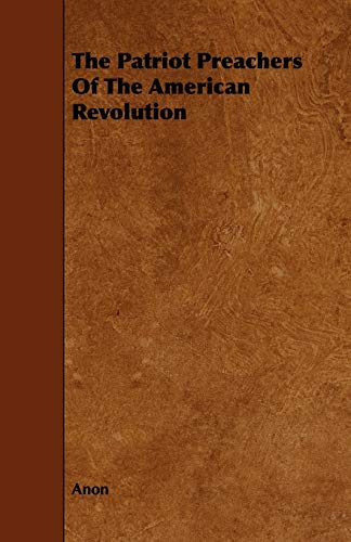 The Patriot Preachers Of The American Revolution