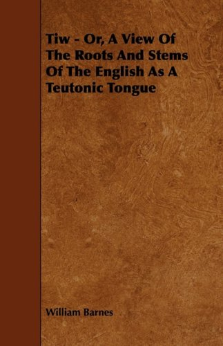 9781443783354: Tiw - Or, A View Of The Roots And Stems Of The English As A Teutonic Tongue