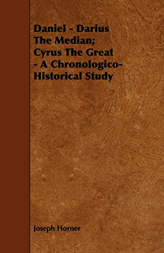 9781443784962: Daniel - Darius The Median; Cyrus The Great - A Chronologico-Historical Study