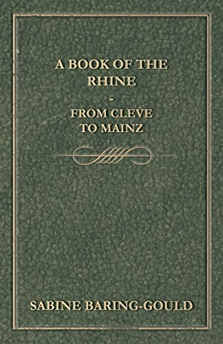 A Book Of The Rhine - From Cleve To Mainz: S. Baring Gould
