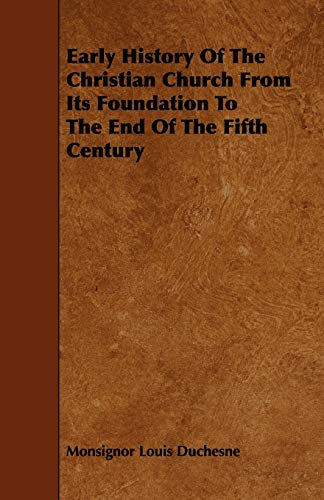 Early History of the Christian Church from Its Foundation to the End of the Fifth Century: ...