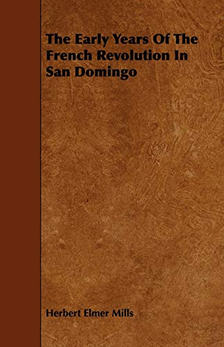 The Early Years of the French Revolution in San Domingo: Herbert Elmer Mills