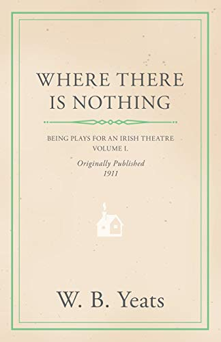 Plays for an Irish Theatre - Volume I. (9781443790482) by William Butler Yeats; W. B. Yeats