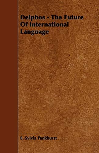 Delphos - The Future Of International Language: E. Sylvia Pankhurst