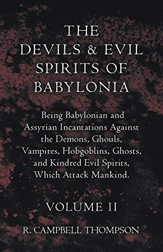 9781443791441: The Devils And Evil Spirits Of Babylonia, Being Babylonian And Assyrian Incantations Against The Demons, Ghouls, Vampires, Hobgoblins, Ghosts, And Kindred Evil Spirits, Which Attack Mankind. Volume II