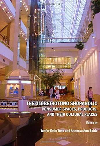 9781443800273: The Globetrotting Shopaholic: Consumer Spaces, Products, and their Cultural Places
