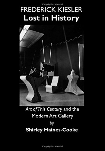 9781443801263: Frederick Kiesler: Lost in History; Art of This Century and the Modern Art Gallery