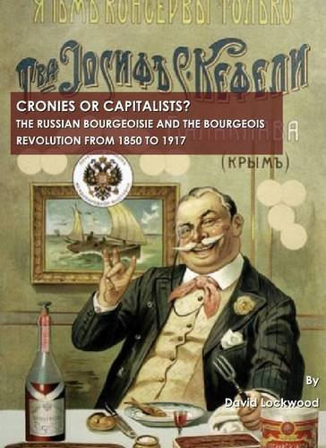 9781443805629: Cronies or Capitalists? the Russian Bourgeoisie and the Bourgeois Revolution from 1850 to 1917