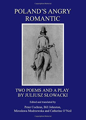 Poland's Angry Romantic: Two Poems and a Play by Juliusz Slowacki: Juliusz Slowacki