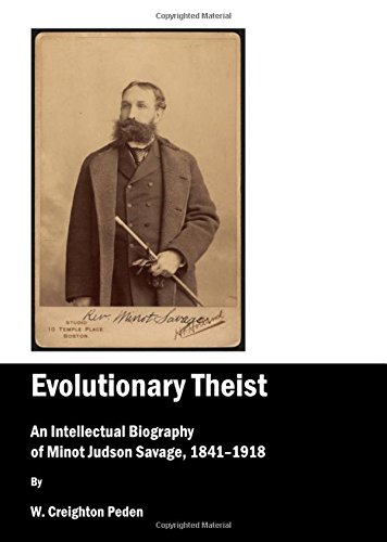 Evolutionary Theist An Intellectual Biography of Minot Judson Savage, 1841-1918: Peden, Creighton ...