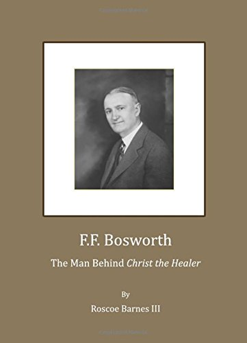 9781443810043: F.F. Bosworth: The Man Behind Christ the Healer