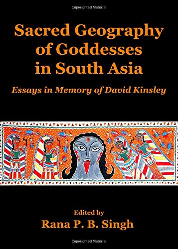 9781443818650: Sacred Geography of Goddesses in South Asia: Essays in Memory of David Kinsley (Planet Earth & Cultural Understanding)