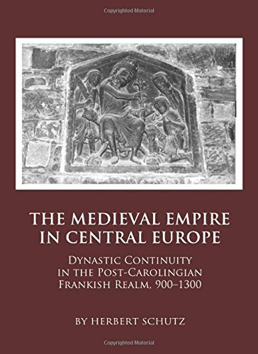 9781443819664: The Medieval Empire in Central Europe: Dynastic Continuity in the Post-Carolingian Frankish Realm, 900-1300
