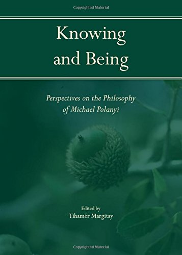 Knowing and Being: Perspectives on the Philosophy of Michael Polanyi: Tihamer Margitay