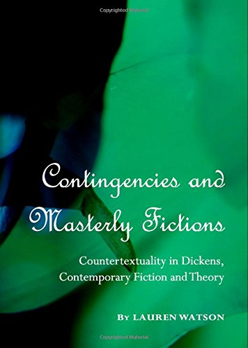 Contingencies and Masterly Fictions: Countertextuality in Dickens,: Lauren Watson
