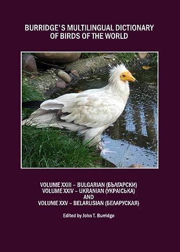Burridges Multilingual Dictionary of Birds of the World: Volumes XXIII Bulgarian, Volume XXIV ...