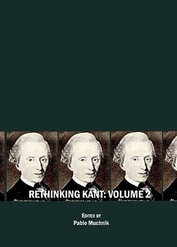 Rethinking Kant Volume 2 (Kantian Questions): Pablo Muchnik