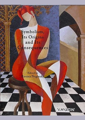 9781443823920: Symbolism, Its Origins and Its Consequences (Art, Literature and Music in Symbolism, Its Origins and Its)