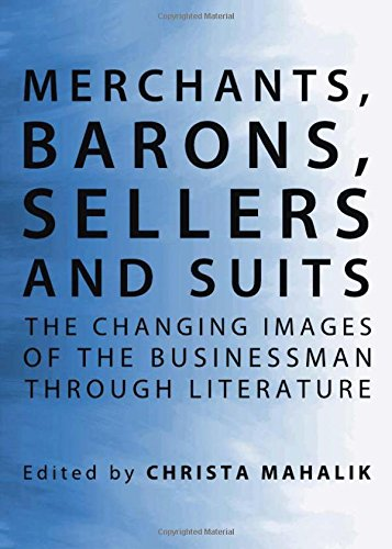 9781443824194: Merchants, Barons, Sellers and Suits: The Changing Images of the Businessman Through Literature