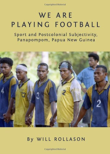 9781443825894: We Are Playing Football: Sport and Postcolonial Subjectivity, Panapompom, Papua New Guinea